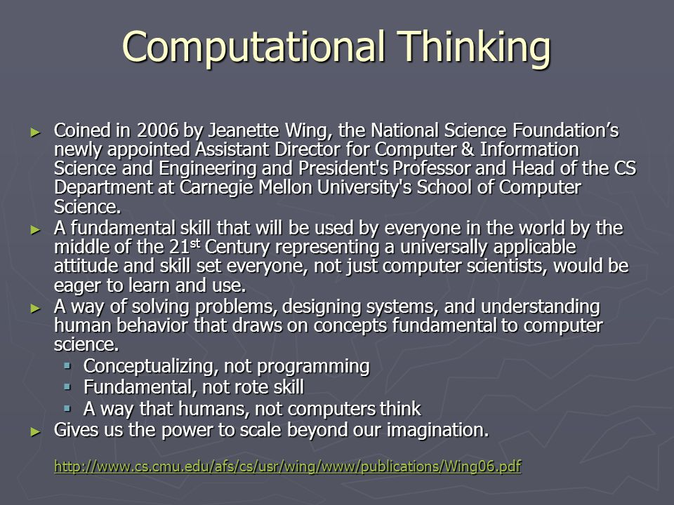 Computational Thinking ► Coined in 2006 by Jeanette Wing, the National Science Foundation's newly appointed Assistant Director for Computer & Informat