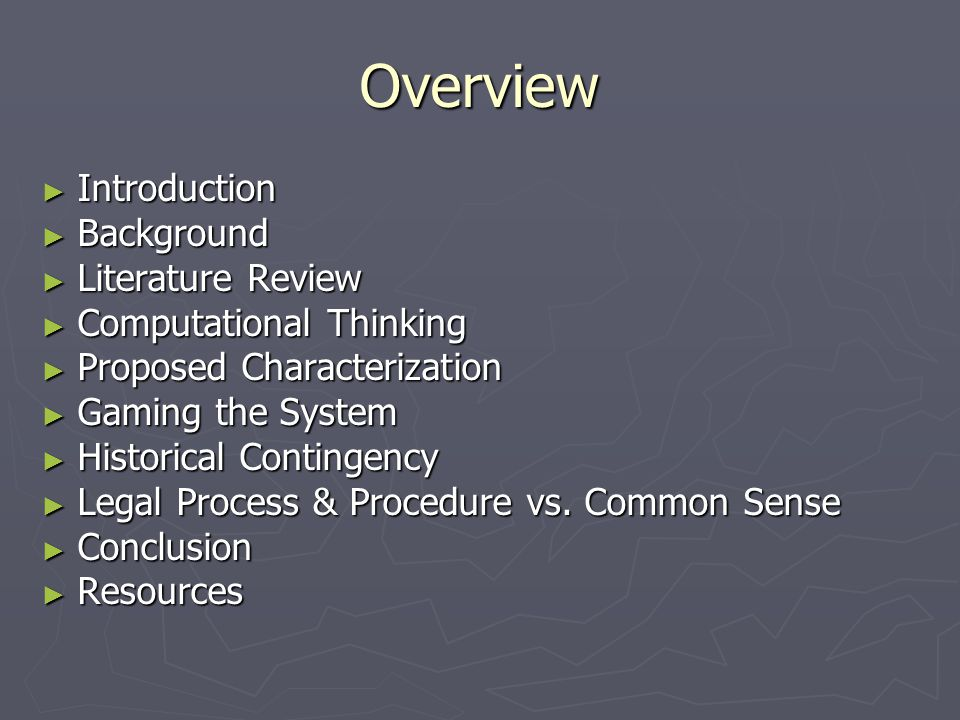 Overview ► Introduction ► Background ► Literature Review ► Computational Thinking ► Proposed Characterization ► Gaming the System ► Historical Conting