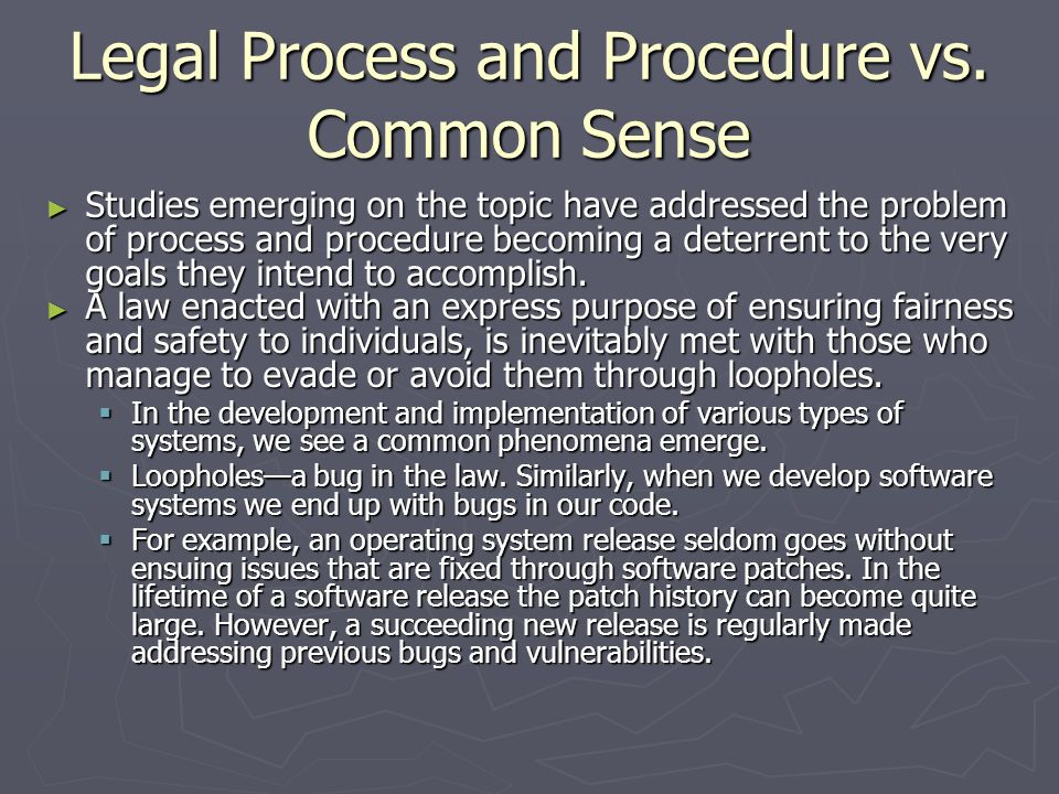 Legal Process and Procedure vs. Common Sense ► Studies emerging on the topic have addressed the problem of process and procedure becoming a deterrent