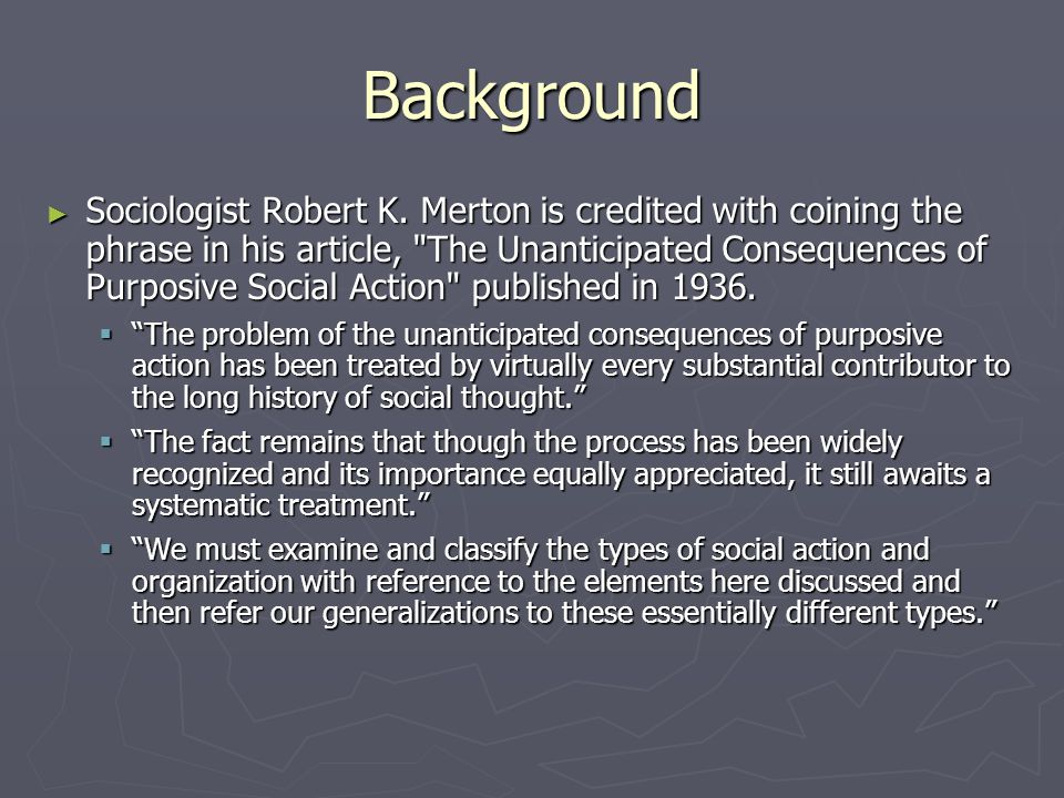 Background ► Sociologist Robert K. Merton is credited with coining the phrase in his article,