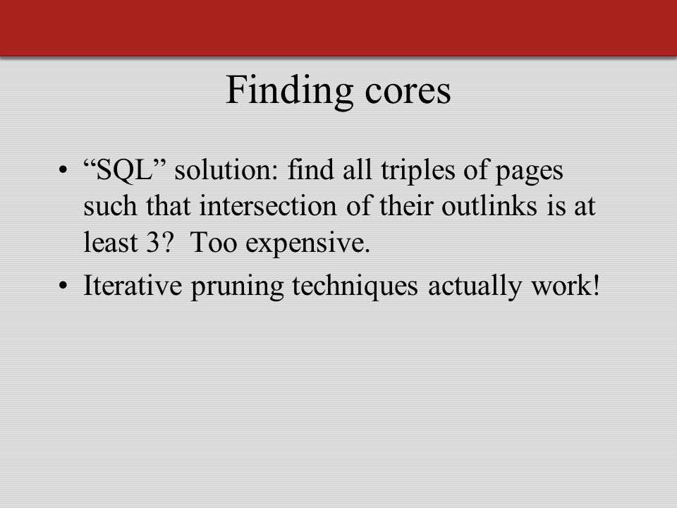 Finding cores SQL solution: find all triples of pages such that intersection of their outlinks is at least 3.