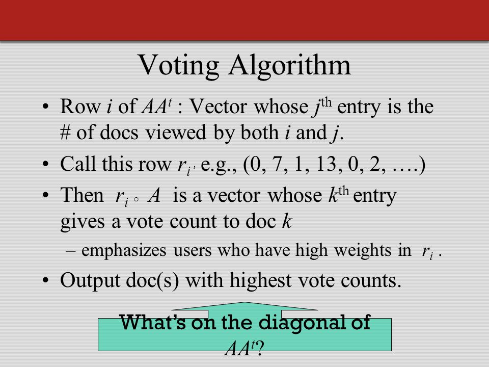 Voting Algorithm Row i of AA t : Vector whose j th entry is the # of docs viewed by both i and j.
