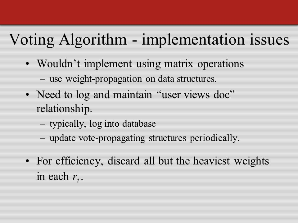 Voting Algorithm - implementation issues Wouldn't implement using matrix operations –use weight-propagation on data structures.