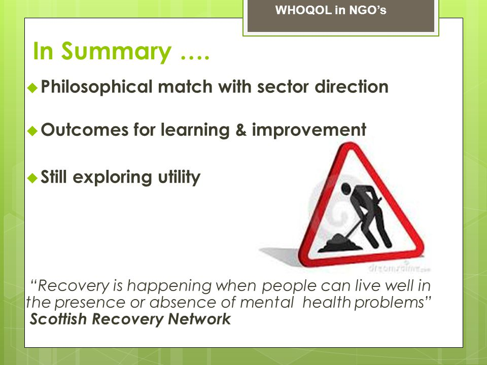 """In Summary ….  Philosophical match with sector direction  Outcomes for learning & improvement  Still exploring utility """"Recovery is happening when"""
