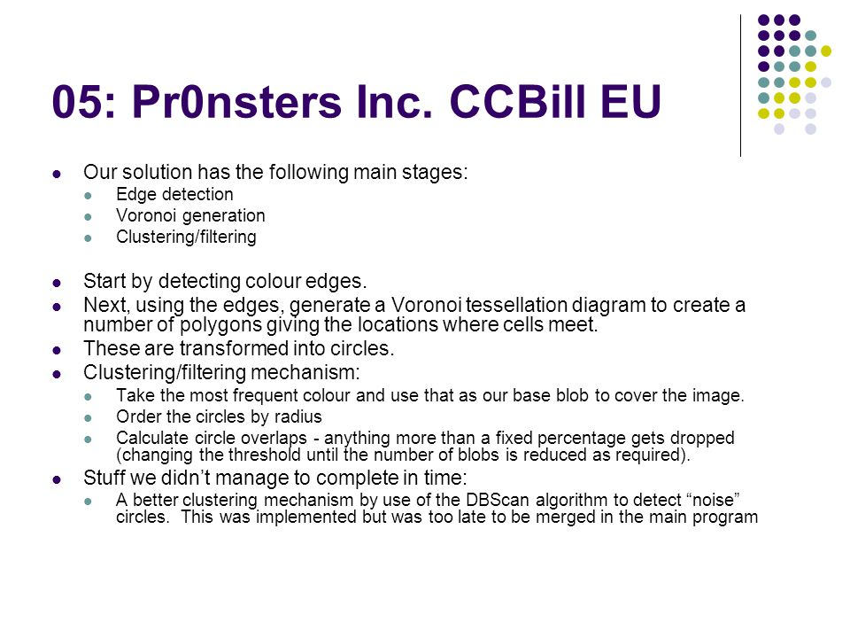 05: Pr0nsters Inc. CCBill EU Our solution has the following main stages: Edge detection Voronoi generation Clustering/filtering Start by detecting col