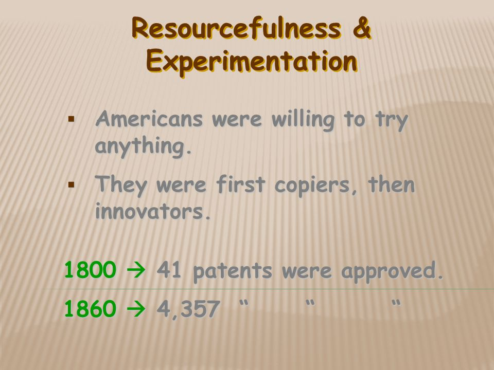 Resourcefulness & Experimentation  Americans were willing to try anything.