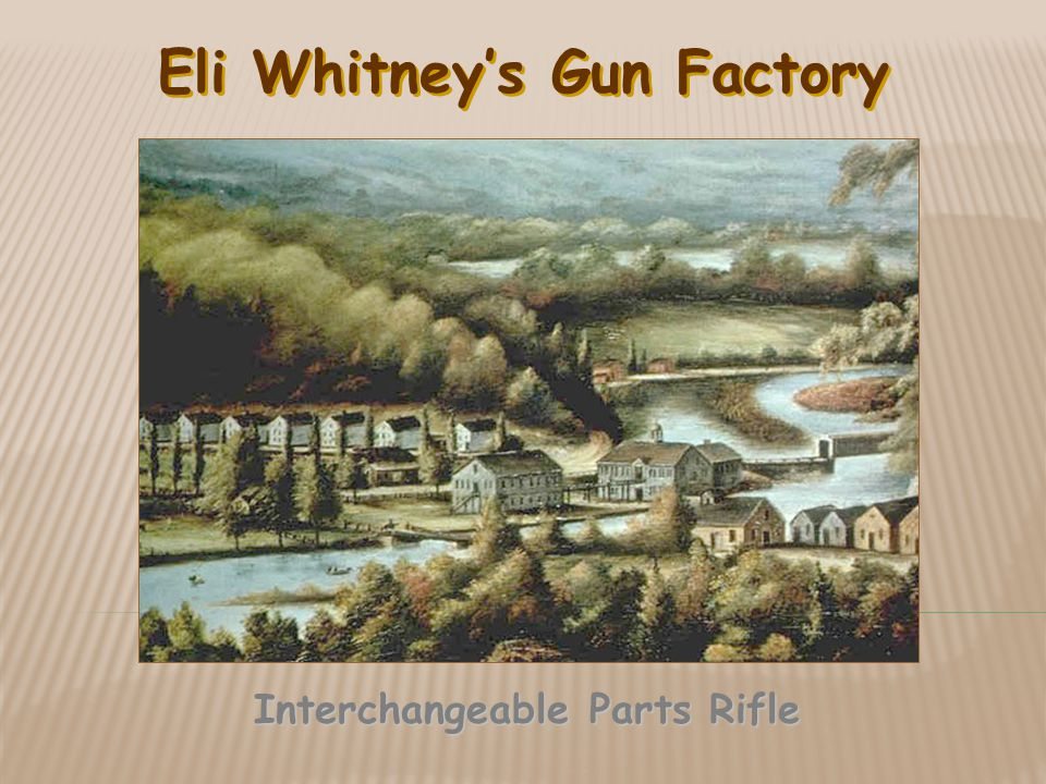 Eli Whitney's Gun Factory Interchangeable Parts Rifle