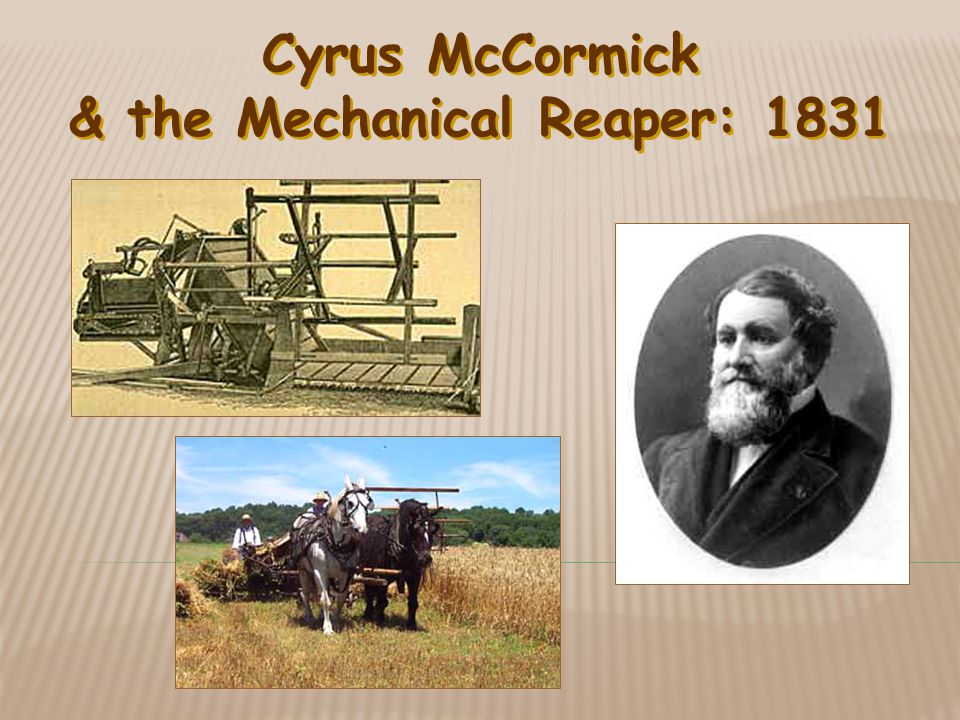 Cyrus McCormick & the Mechanical Reaper: 1831