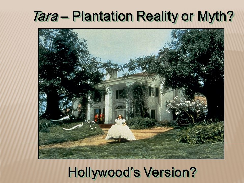 Tara – Plantation Reality or Myth? Hollywood's Version?