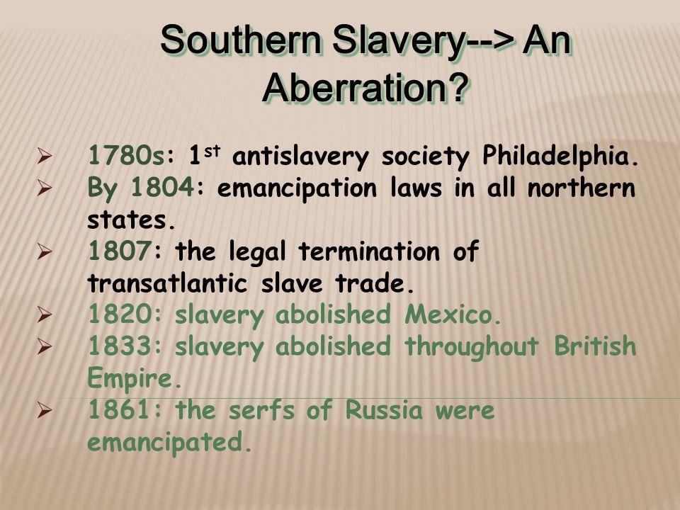 Southern Slavery--> An Aberration.  1780s: 1 st antislavery society Philadelphia.