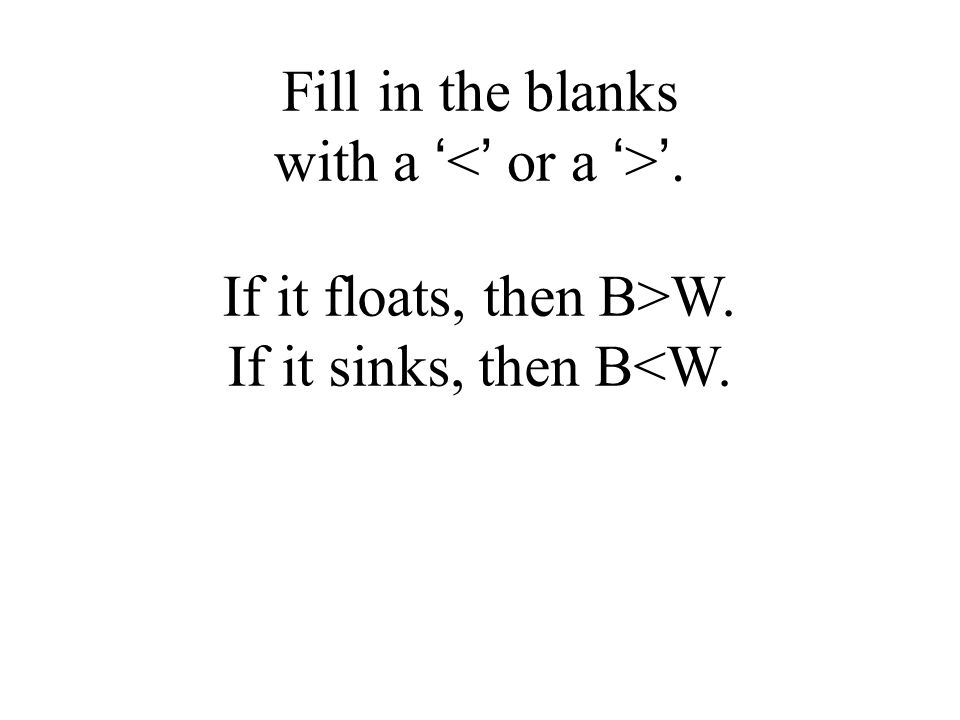 If it floats, then B W. If it sinks, then B W. … Fill in the blanks with a ' '.