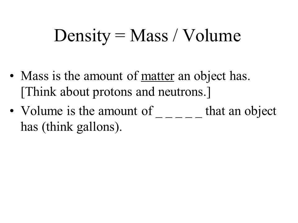 Mass is the amount of _ _ _ _ _ _ an object has. [Think about protons and neutrons.]