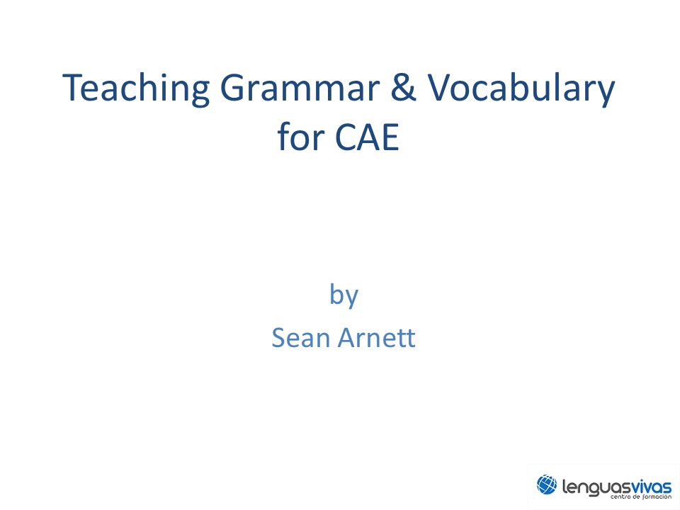 Teaching Grammar & Vocabulary for CAE by Sean Arnett