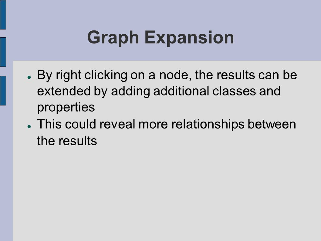 Graph Expansion By right clicking on a node, the results can be extended by adding additional classes and properties This could reveal more relationships between the results