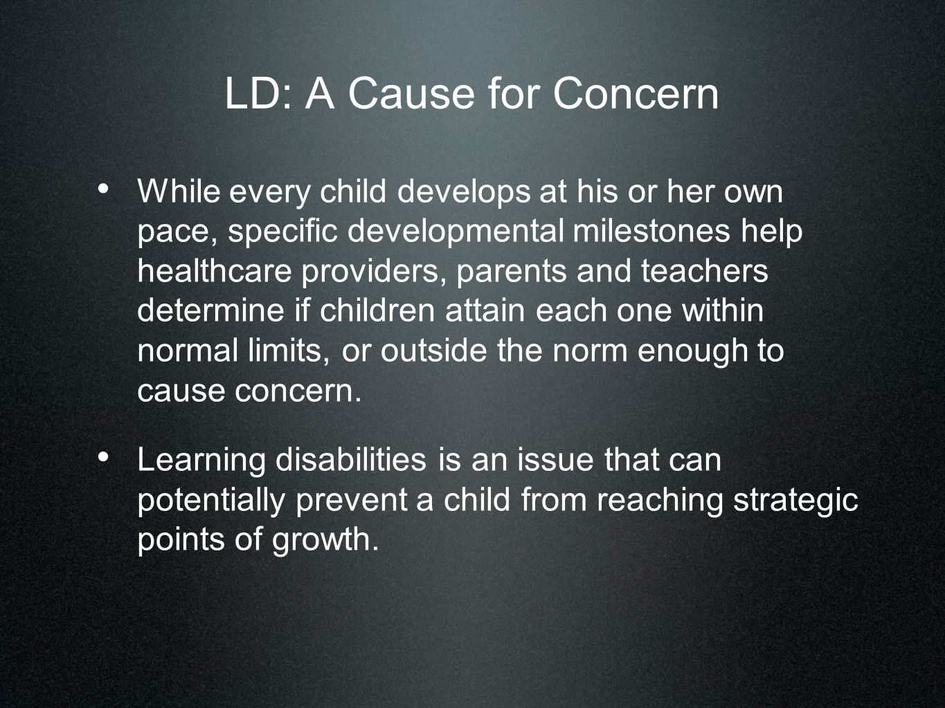 LD: A Cause for Concern While every child develops at his or her own pace, specific developmental milestones help healthcare providers, parents and te
