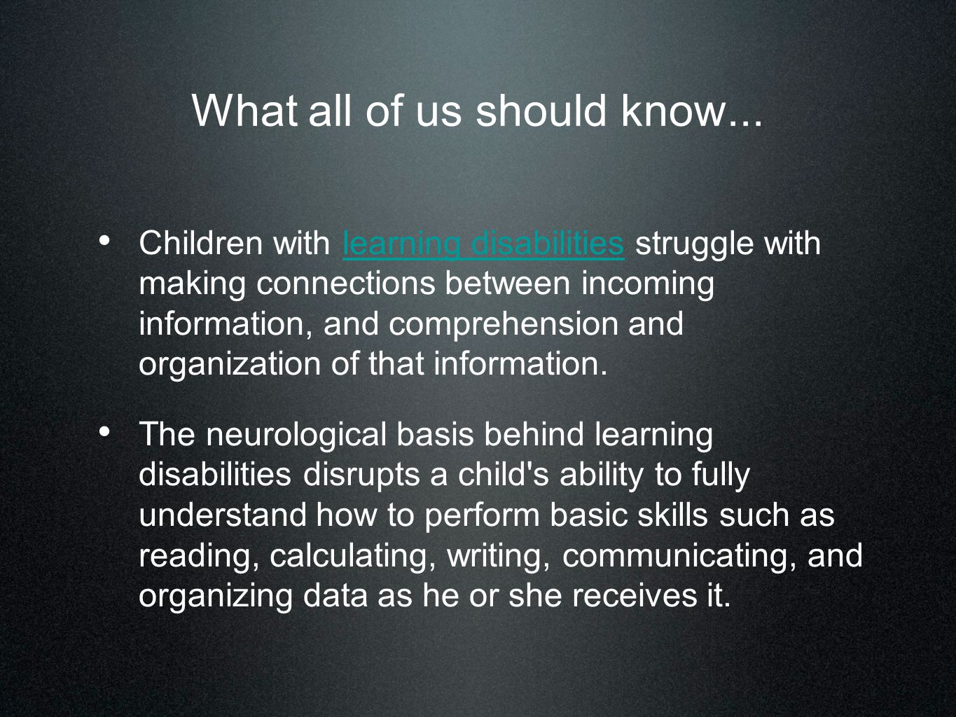 What all of us should know... Children with learning disabilities struggle with making connections between incoming information, and comprehension and