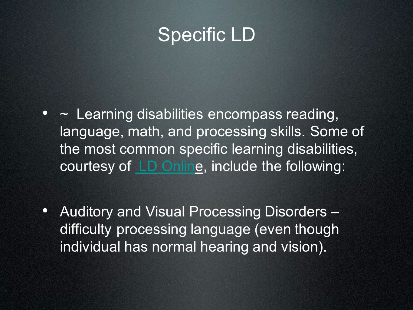Specific LD ~ Learning disabilities encompass reading, language, math, and processing skills.