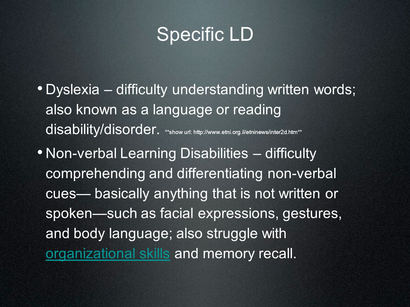 Specific LD Dyslexia – difficulty understanding written words; also known as a language or reading disability/disorder. **show url: http://www.etni.or