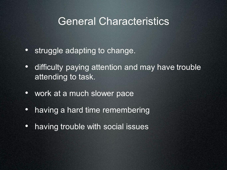 General Characteristics struggle adapting to change.