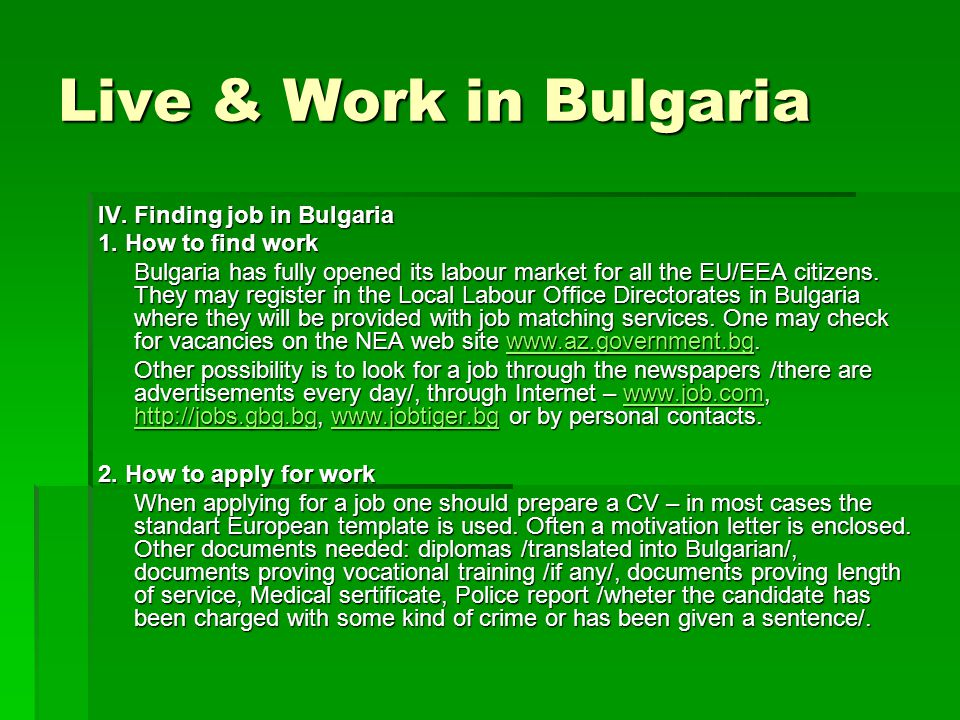 Live & Work in Bulgaria IV. Finding job in Bulgaria 1. How to find work Bulgaria has fully opened its labour market for all the EU/EEA citizens. They