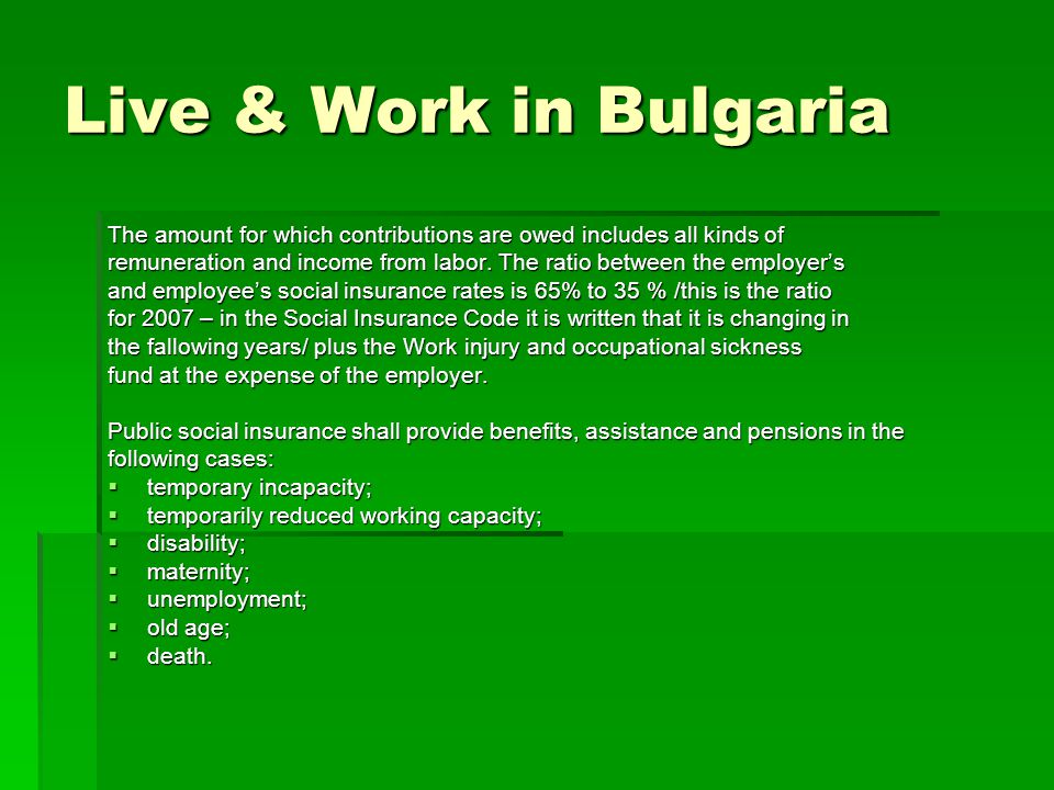Live & Work in Bulgaria The amount for which contributions are owed includes all kinds of remuneration and income from labor.