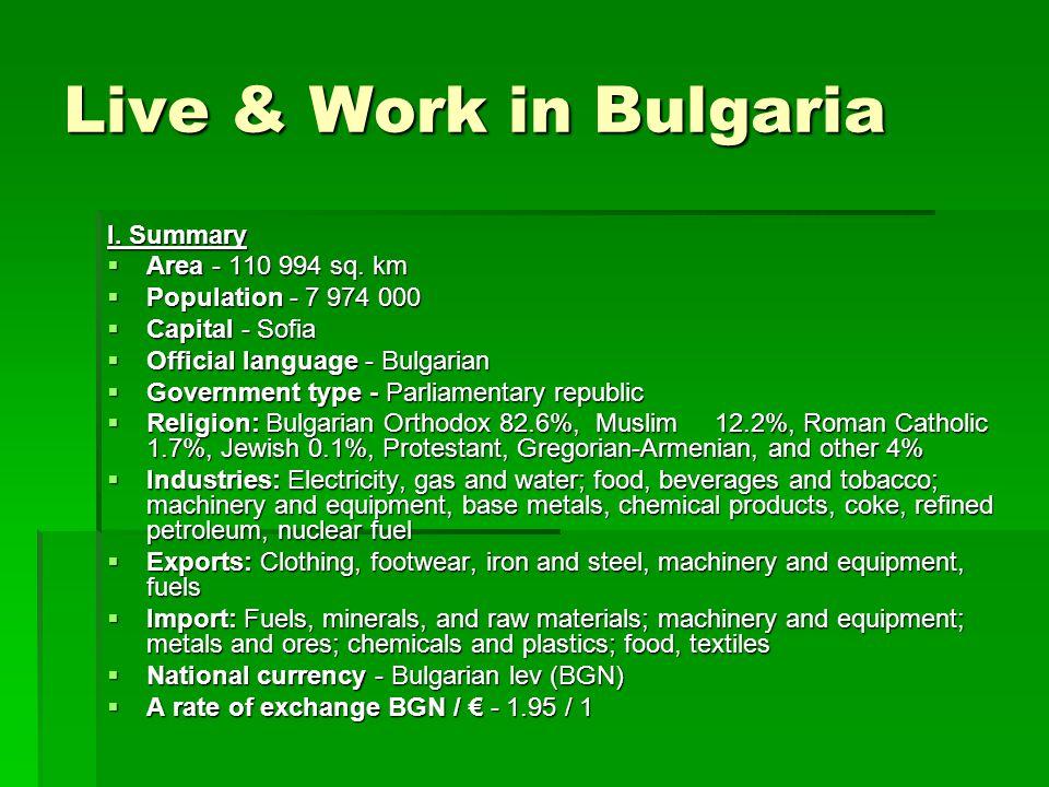 I. Summary  Area - 110 994 sq. km  Population - 7 974 000  Capital - Sofia  Official language - Bulgarian  Government type - Parliamentary republ