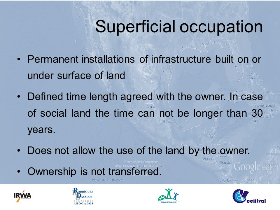 Superficial occupation Permanent installations of infrastructure built on or under surface of land Defined time length agreed with the owner.