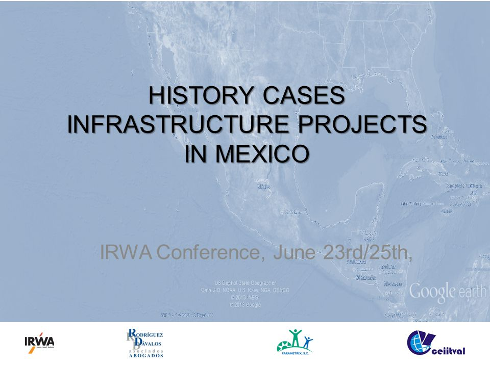 HISTORY CASES INFRASTRUCTURE PROJECTS IN MEXICO IRWA Conference, June 23rd/25th,
