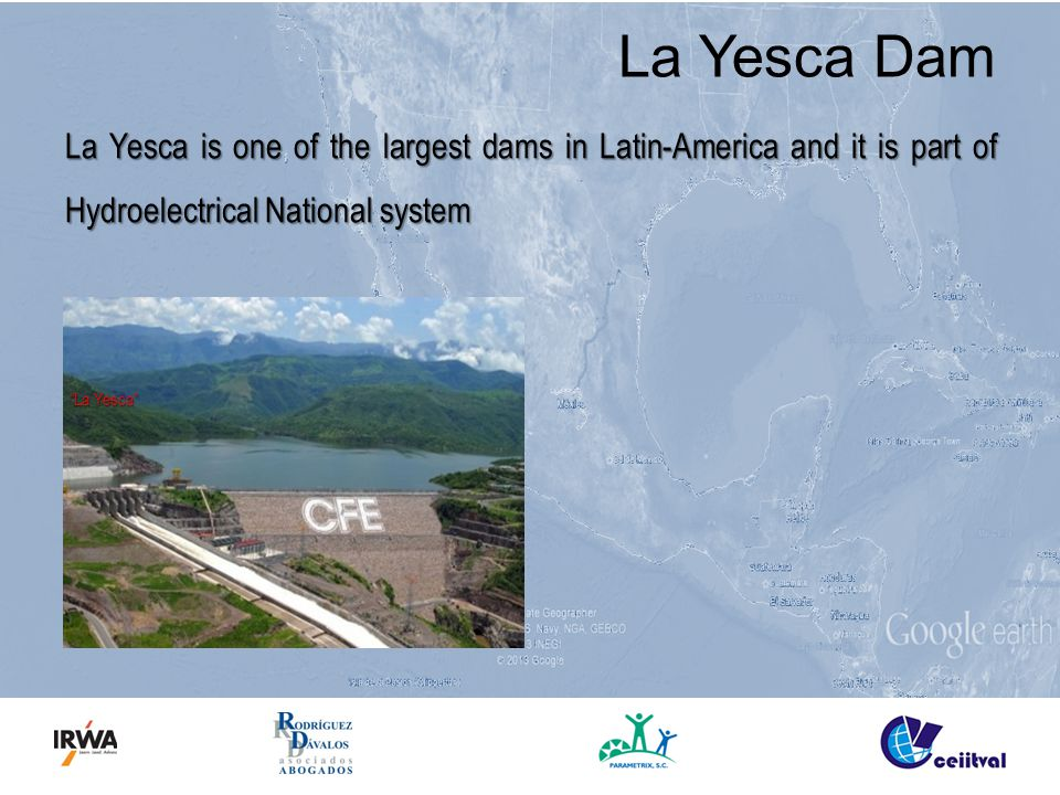 La Yesca Dam La Yesca is one of the largest dams in Latin-America and it is part of Hydroelectrical National system La Yesca