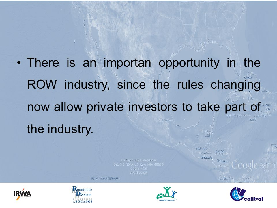 There is an importan opportunity in the ROW industry, since the rules changing now allow private investors to take part of the industry.