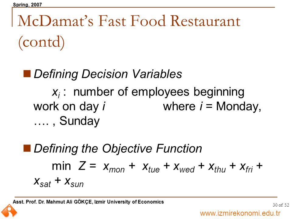 www.izmirekonomi.edu.tr Asst. Prof. Dr. Mahmut Ali GÖKÇE, Izmir University of Economics Spring, 2007 30 of 52 McDamat's Fast Food Restaurant (contd) D