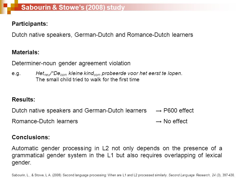 Sabourin & Stowe's (2008) study Participants: Dutch native speakers, German-Dutch and Romance-Dutch learners Materials: Determiner-noun gender agreement violation e.g.