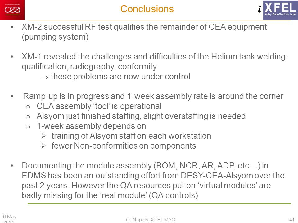 i Conclusions 6 May 2014 41O. Napoly, XFEL MAC XM-2 successful RF test qualifies the remainder of CEA equipment (pumping system) XM-1 revealed the cha