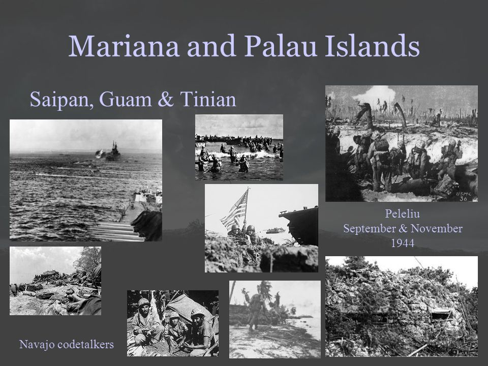 Mariana and Palau Islands Saipan, Guam & Tinian Peleliu September & November 1944 Navajo codetalkers