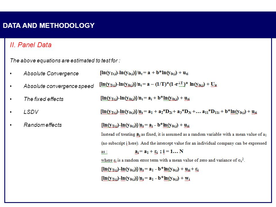 DATA AND METHODOLOGY II. Panel Data The above equations are estimated to test for : Absolute Convergence Absolute convergence speed The fixed effects