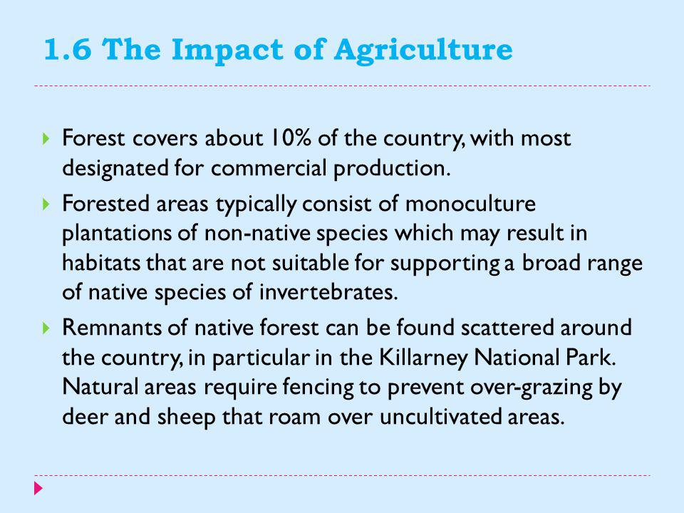 1.6 The Impact of Agriculture  The long history of agricultural production coupled with modern intensive agricultural methods has placed pressure on