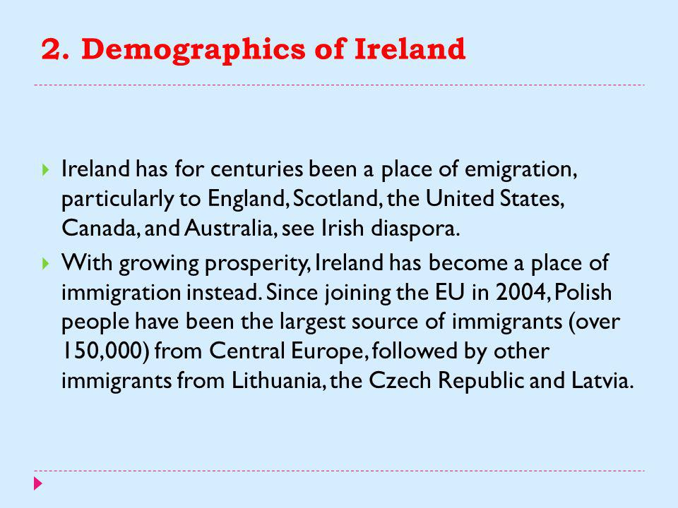 2. Demographics of Ireland  Ireland's largest religious group is the Catholic Church and most of the rest of the population adhere to one of the vari
