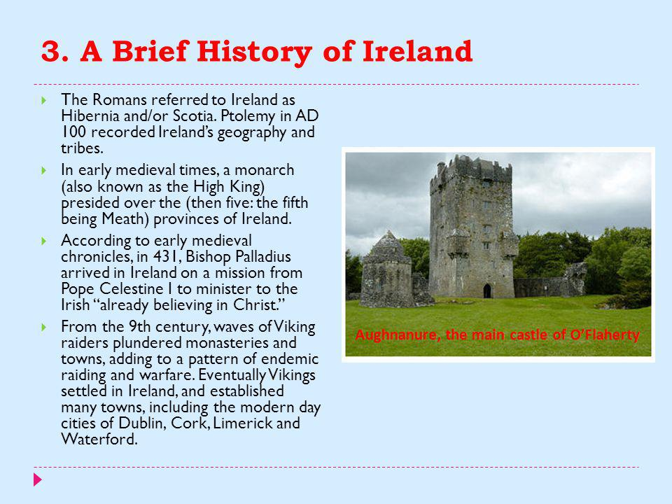 3. A Brief History of Ireland  Mesolithic stone age inhabitants arrived some time after 8000 BC.  Agriculture arrived with the Neolithic circa 4500