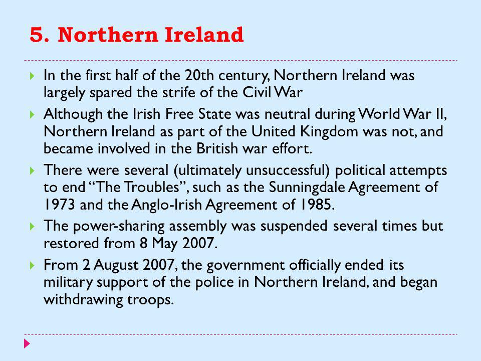 5. Northern Ireland  Northern Ireland was created as an administrative division of the United Kingdom by the Government of Ireland Act 1920.