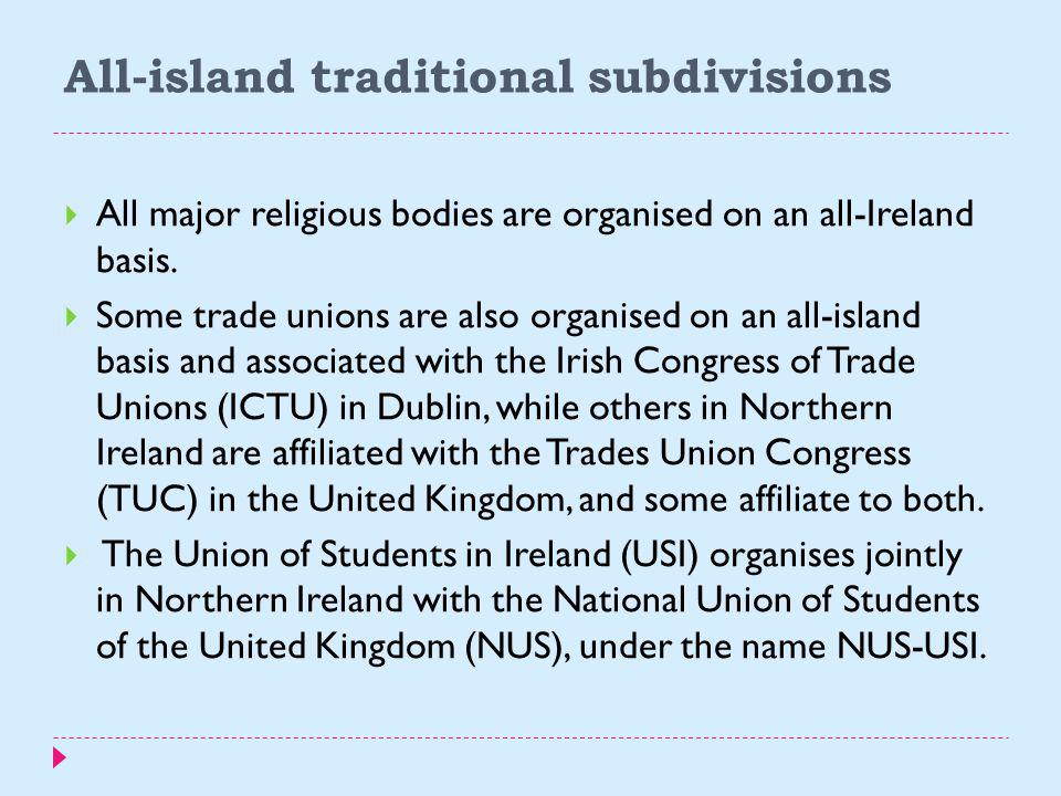 All-island traditional subdivisions  Traditionally, the island of Ireland is subdivided into four provinces: Connacht, Leinster, Munster and Ulster;