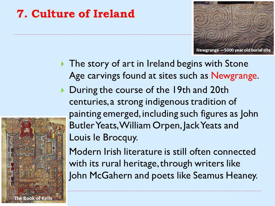 7. Culture of Ireland  Ireland has made a large contribution to world literature in all its branches, mainly in English.  Poetry in Irish represents