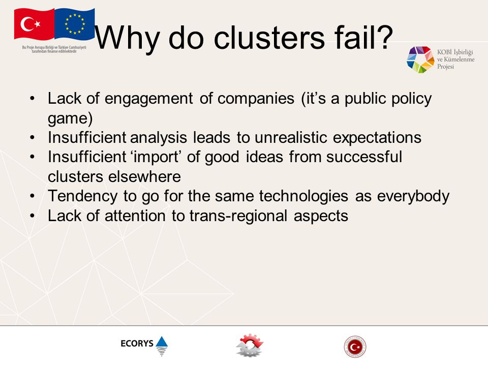Why do clusters fail? Lack of engagement of companies (it's a public policy game) Insufficient analysis leads to unrealistic expectations Insufficient