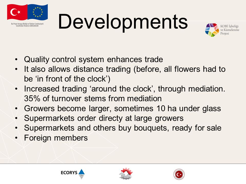 Developments Quality control system enhances trade It also allows distance trading (before, all flowers had to be 'in front of the clock') Increased t