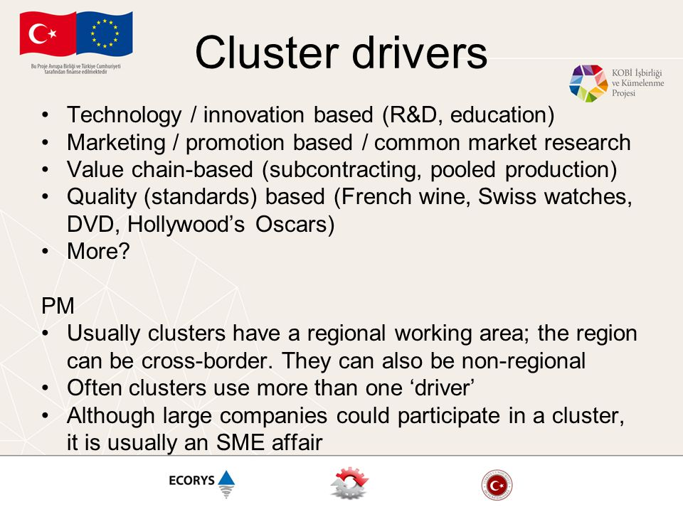 The assignment Form groups of maximum 5 people Choose a cluster or potential cluster Analyse the regional context and the potential for innovation How can you ensure participation and 'ownership'.