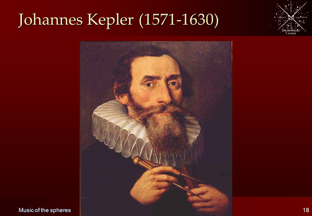Music of the spheres18 Johannes Kepler (1571-1630)