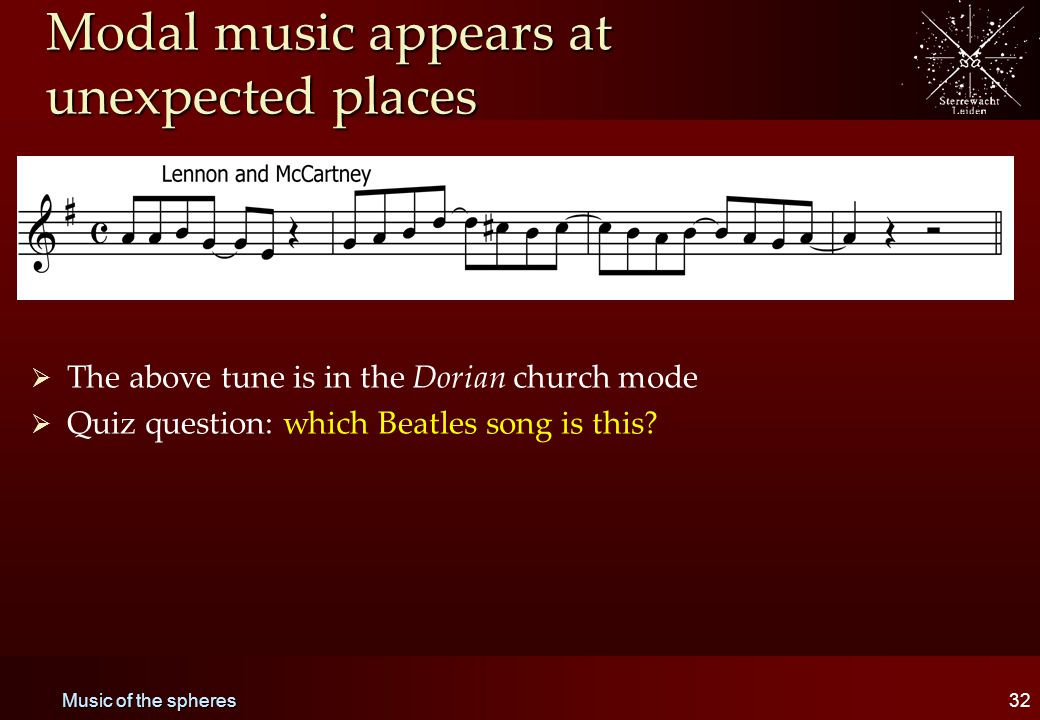 Music of the spheres32 Modal music appears at unexpected places   The above tune is in the Dorian church mode   Quiz question: which Beatles song