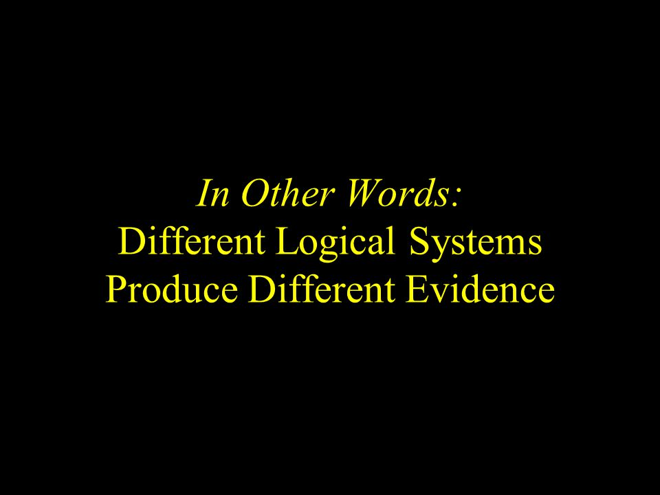 In Other Words: Different Logical Systems Produce Different Evidence
