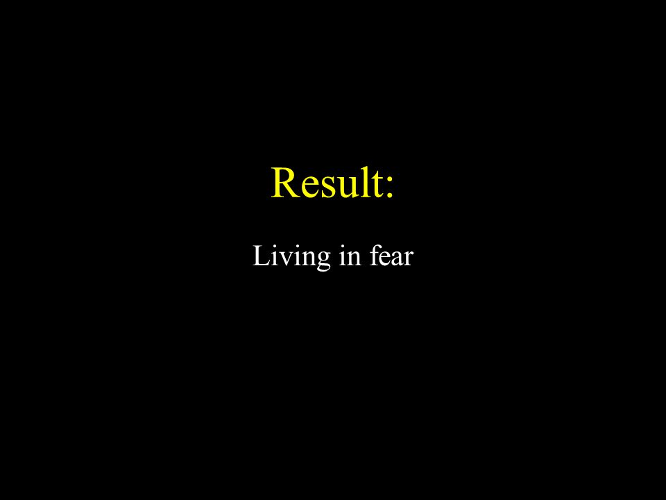 Result: Living in fear