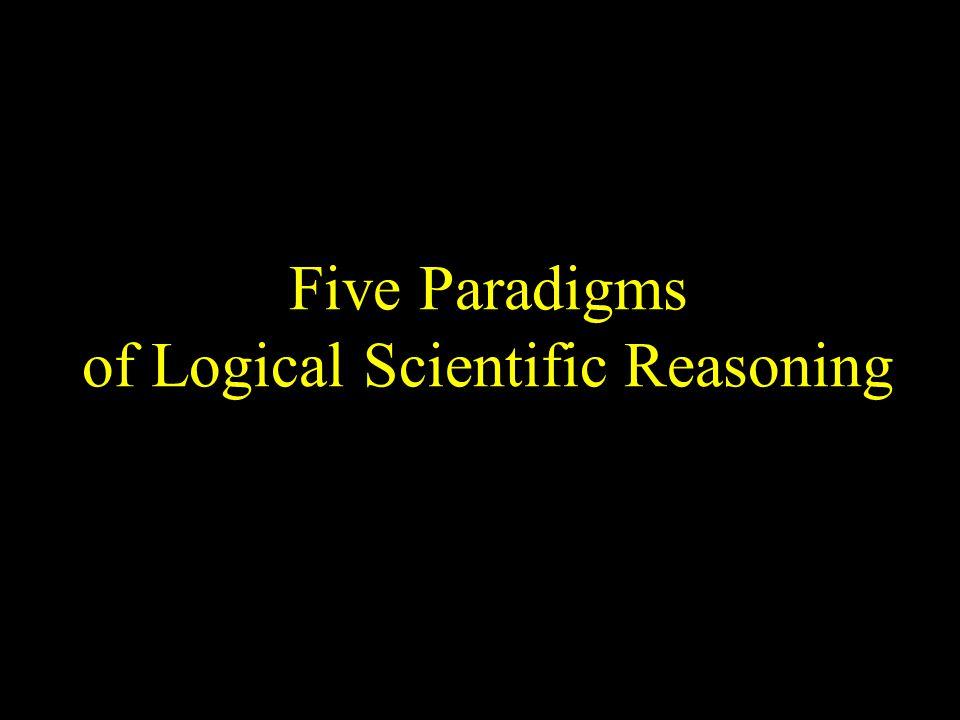 Five Paradigms of Logical Scientific Reasoning