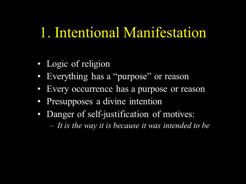 """1. Intentional Manifestation Logic of religion Everything has a """"purpose"""" or reason Every occurrence has a purpose or reason Presupposes a divine inte"""